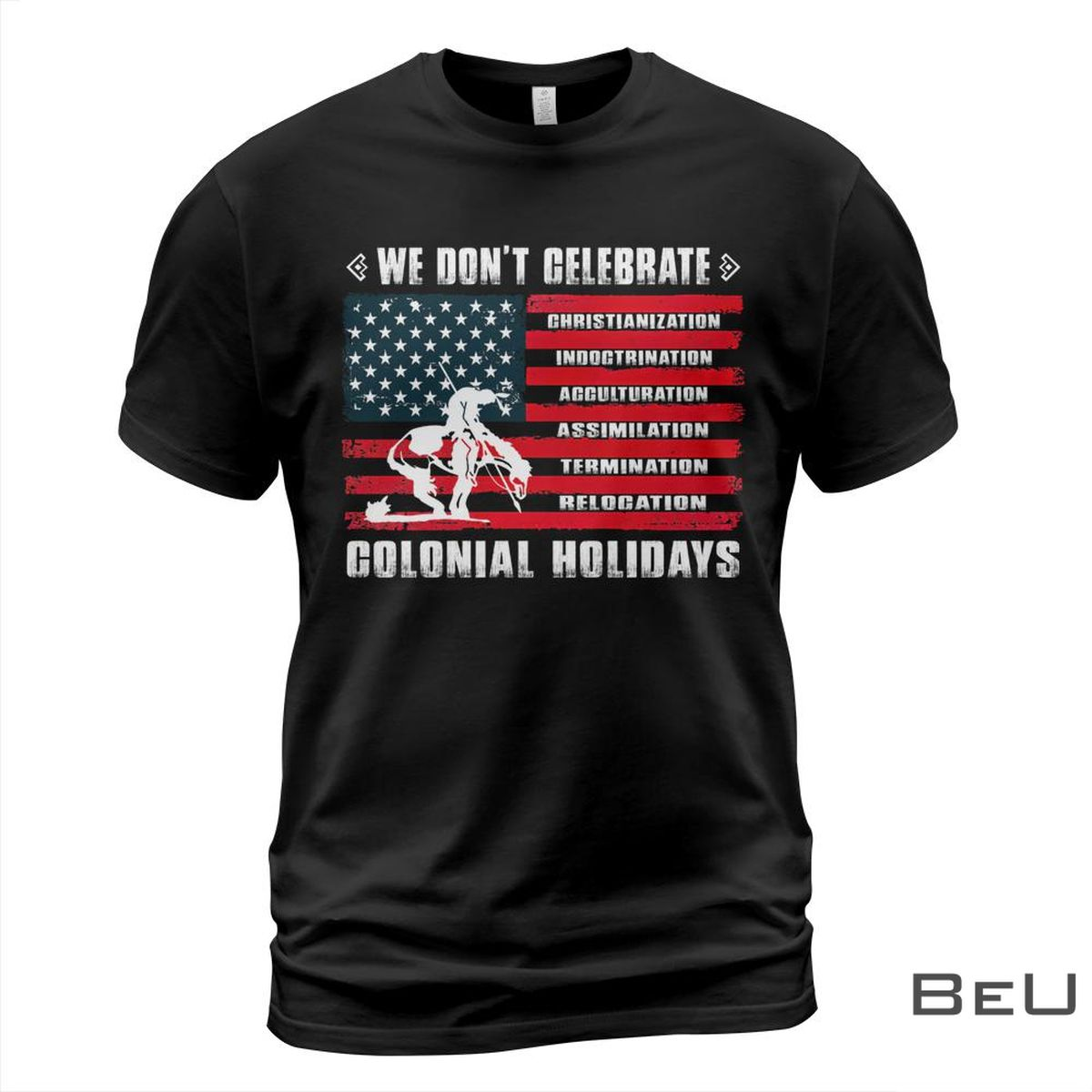 We Don't Celebrate Colonial Holidays Shirt