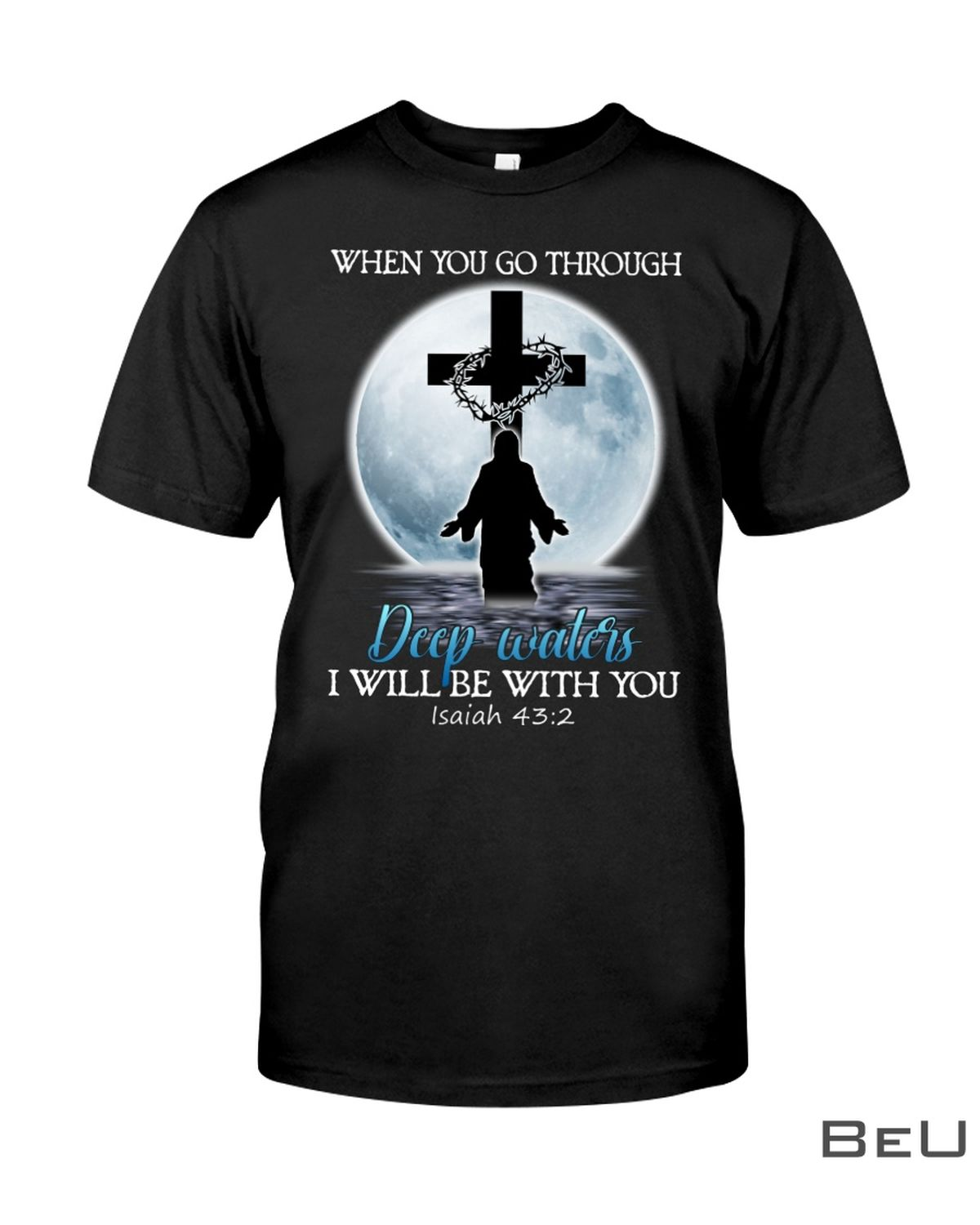 When You Go Through Deep Water I Will Be With You Isaiah 432 Shirt