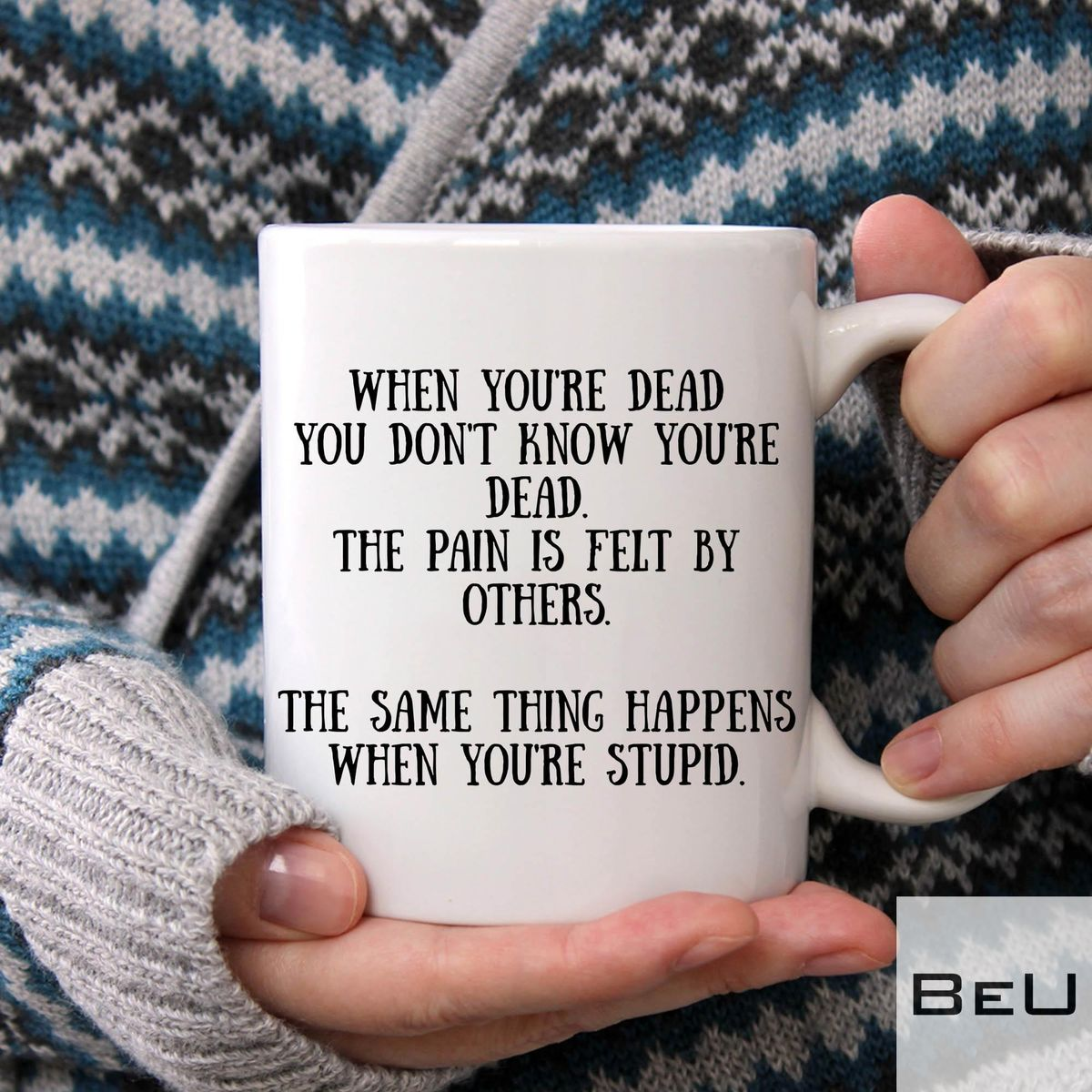 When You're Dead You Don't Know You're Dead Mug