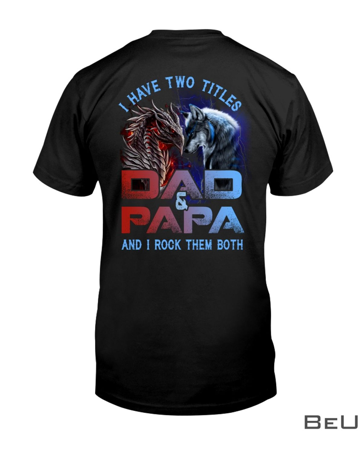 Wolf And Dragon I Have Two Titles Dad And PaPa And I Rock Them Both Shirt