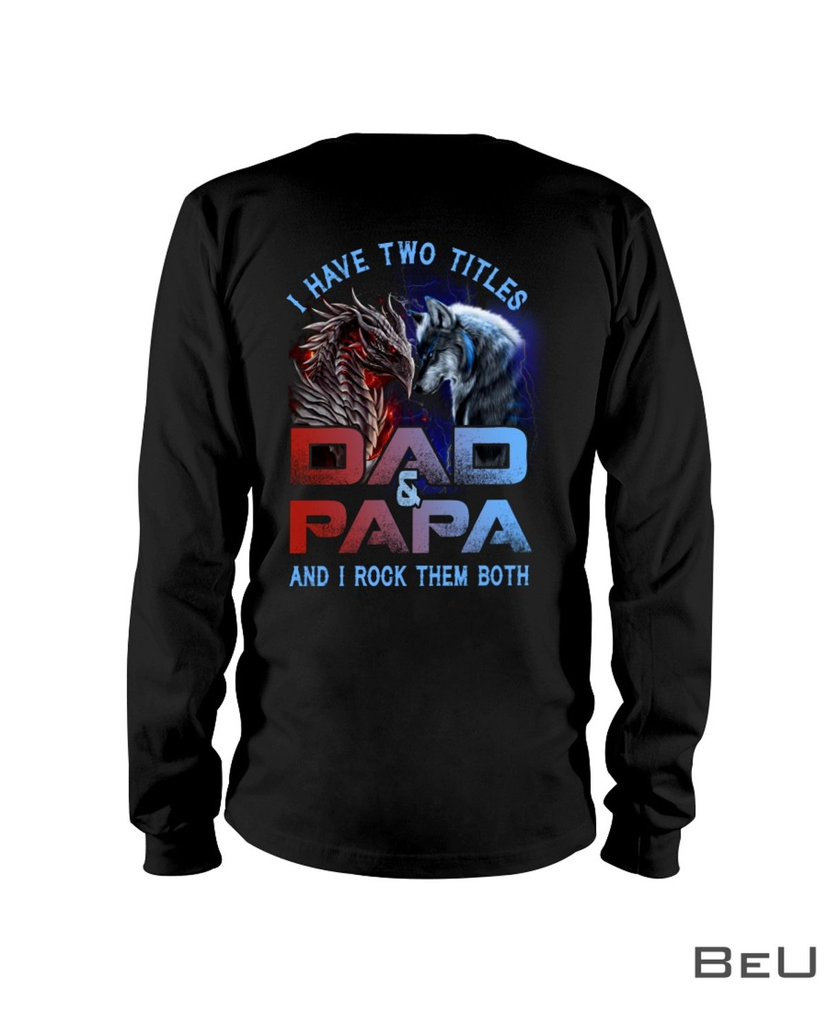 Wolf And Dragon I Have Two Titles Dad And PaPa And I Rock Them Both Shirtc