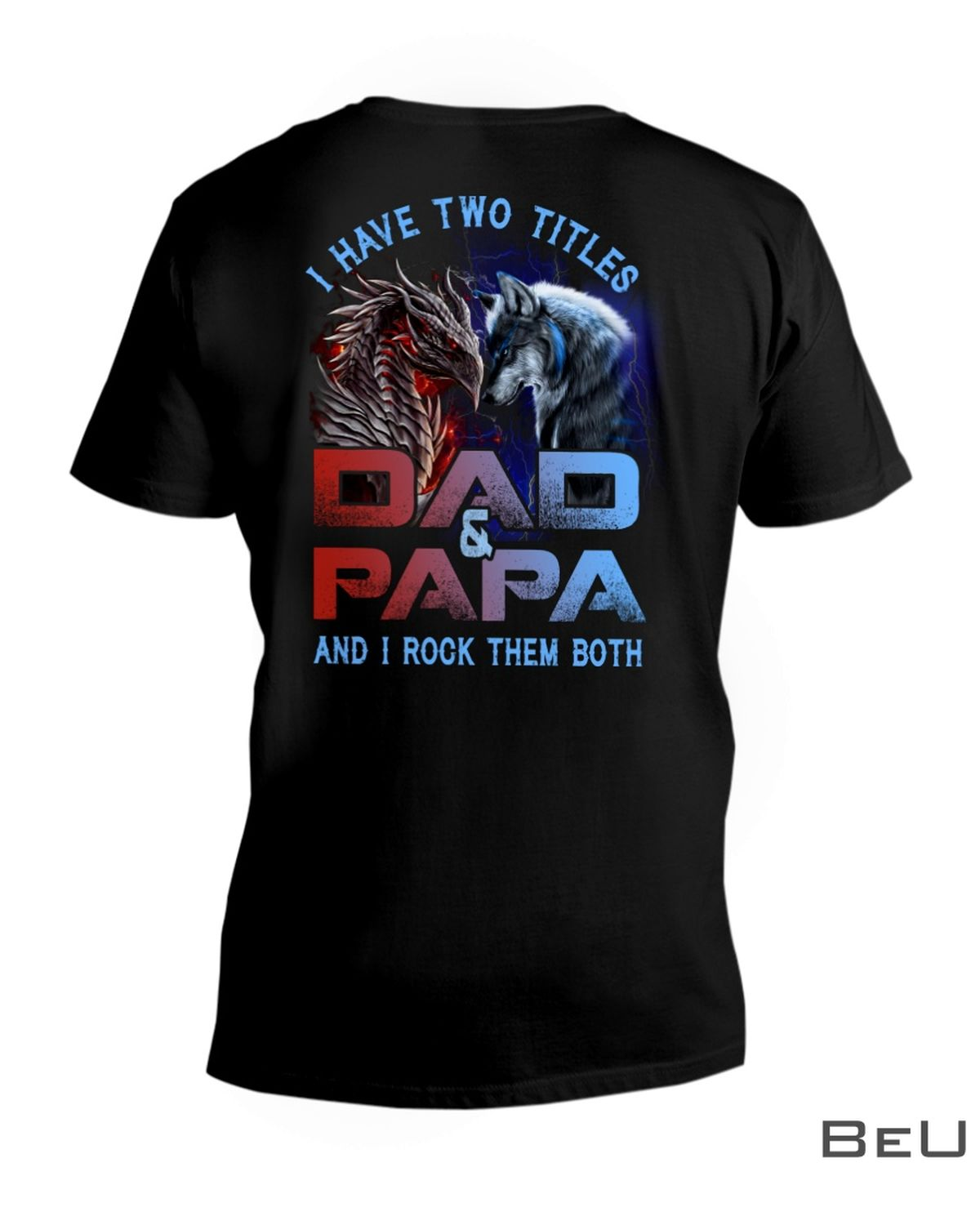 Wolf And Dragon I Have Two Titles Dad And PaPa And I Rock Them Both Shirtx