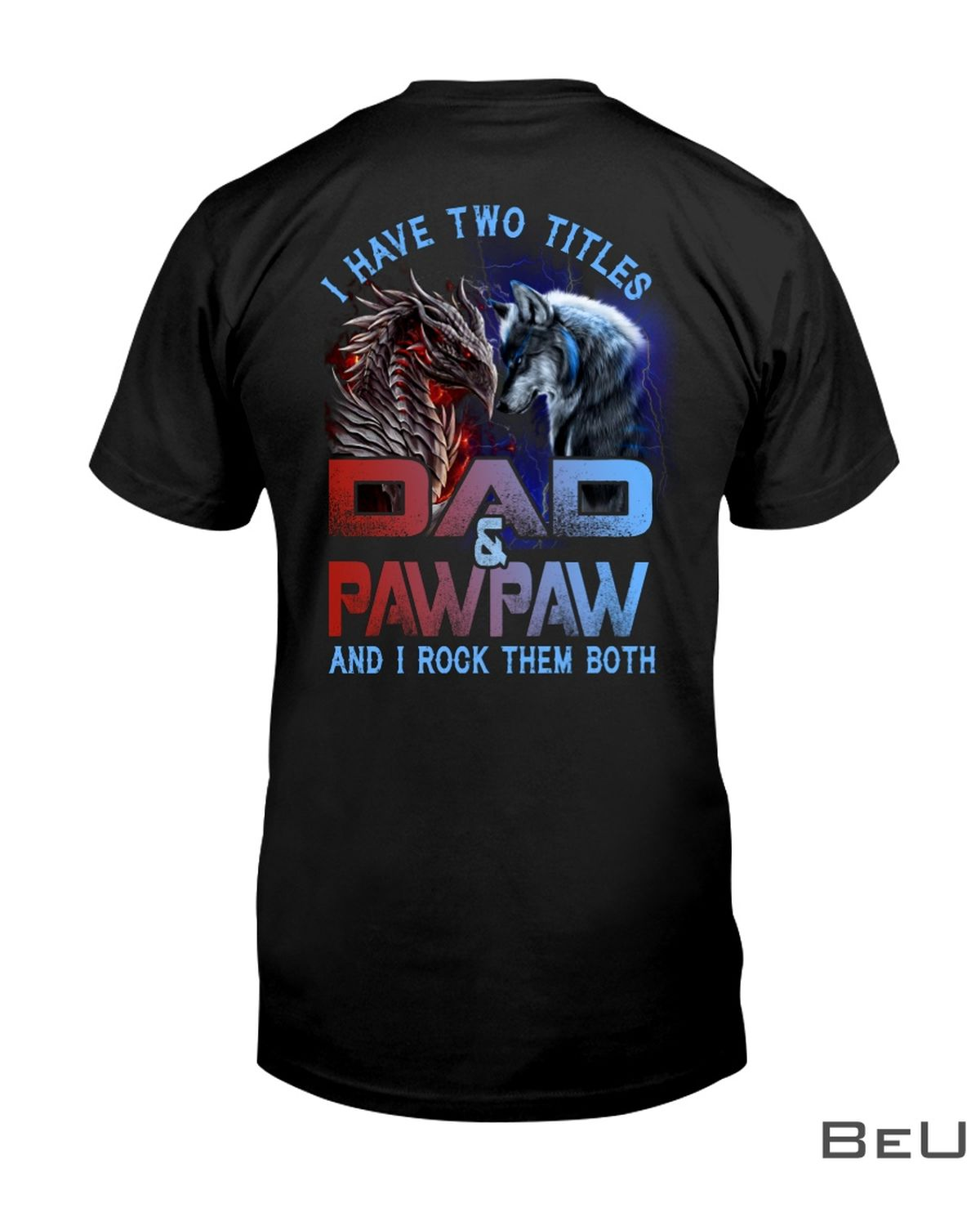 Wolf And Dragon I Have Two Titles Dad And Pawpaw And I Rock Them Both Shirt