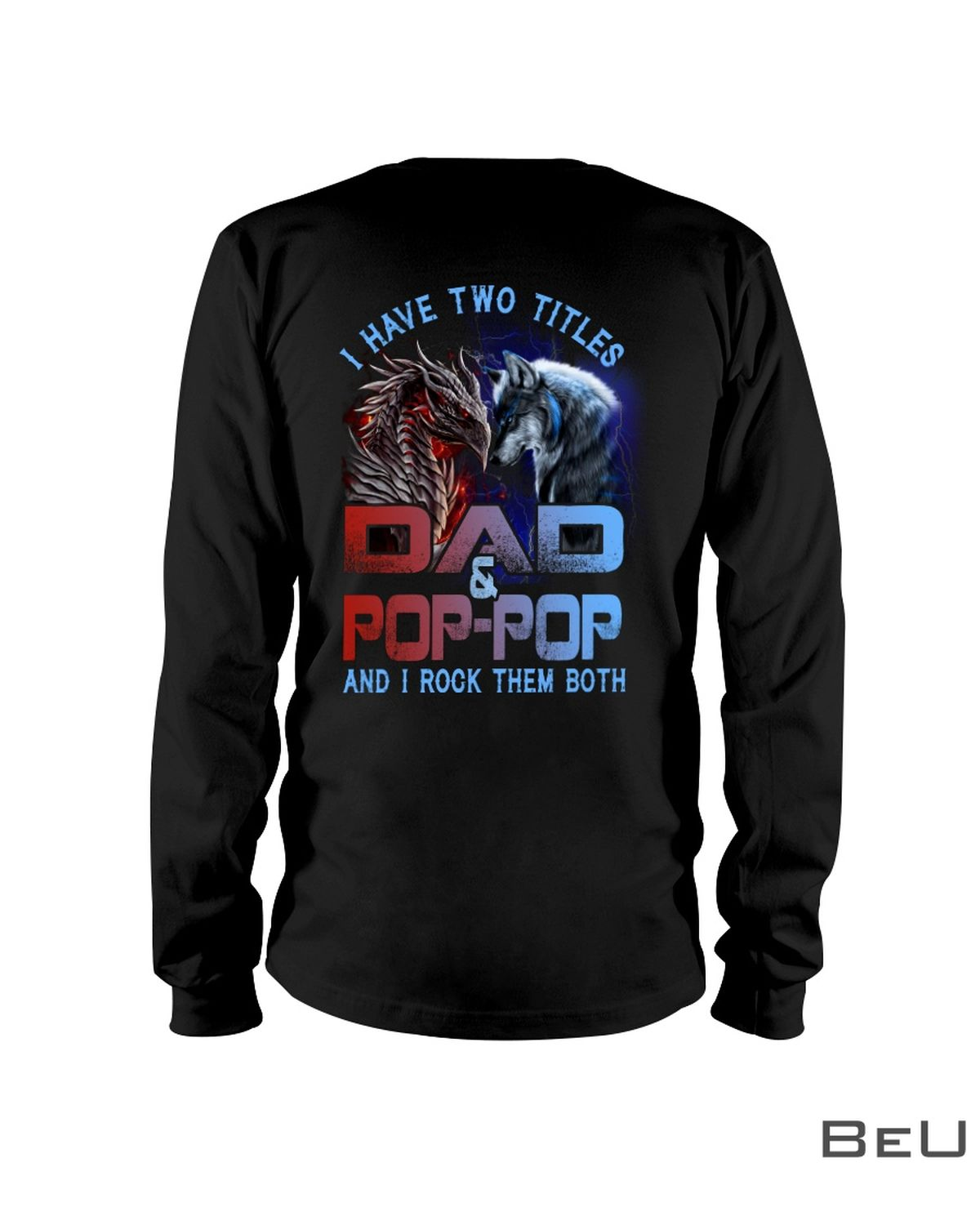 Wolf And Dragon I Have Two Titles Dad And Pop-Pop And I Rock Them Both Shirtc