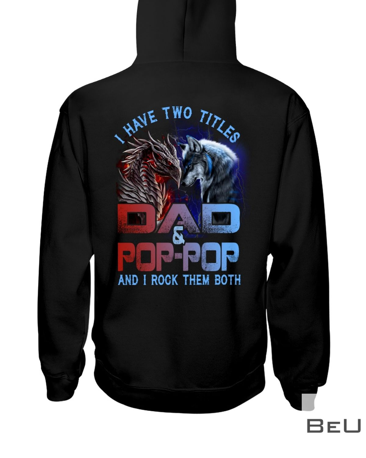 Wolf And Dragon I Have Two Titles Dad And Pop-Pop And I Rock Them Both Shirtz