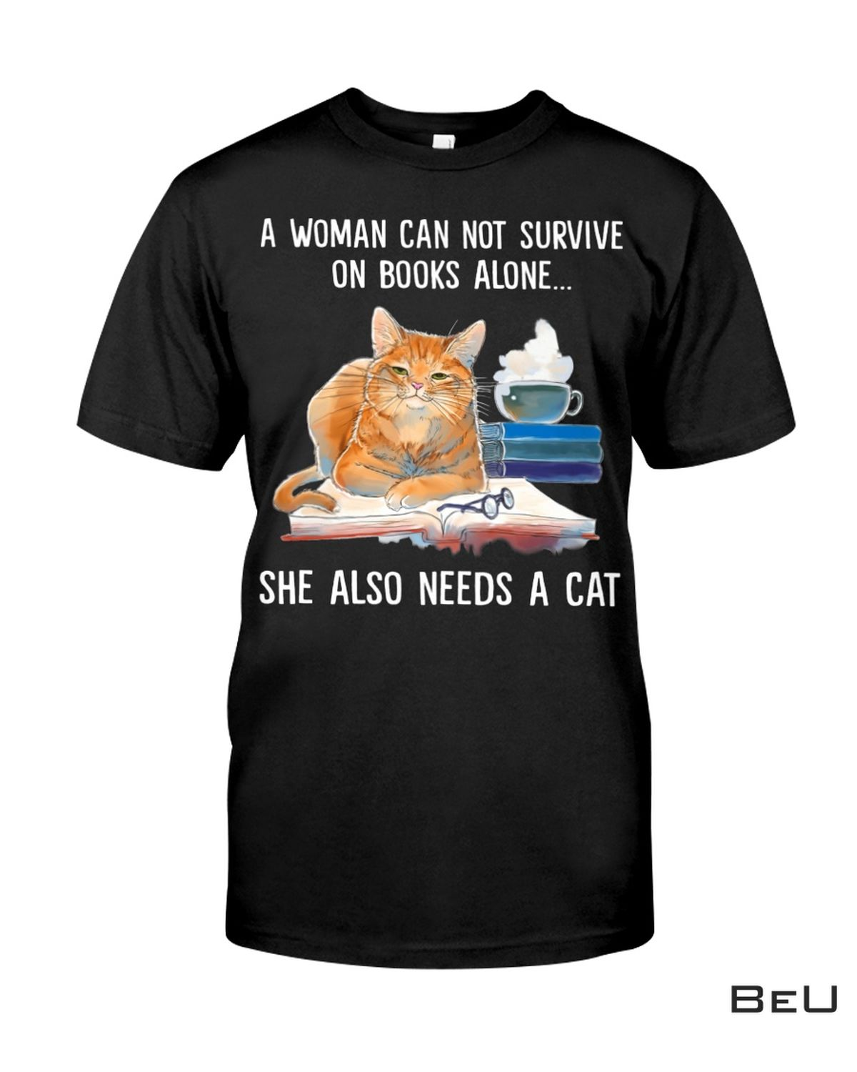 Best Gift A Woman Can Not Survive On Books Alone She Also Needs A Cat Shirt, hoodie, tank top