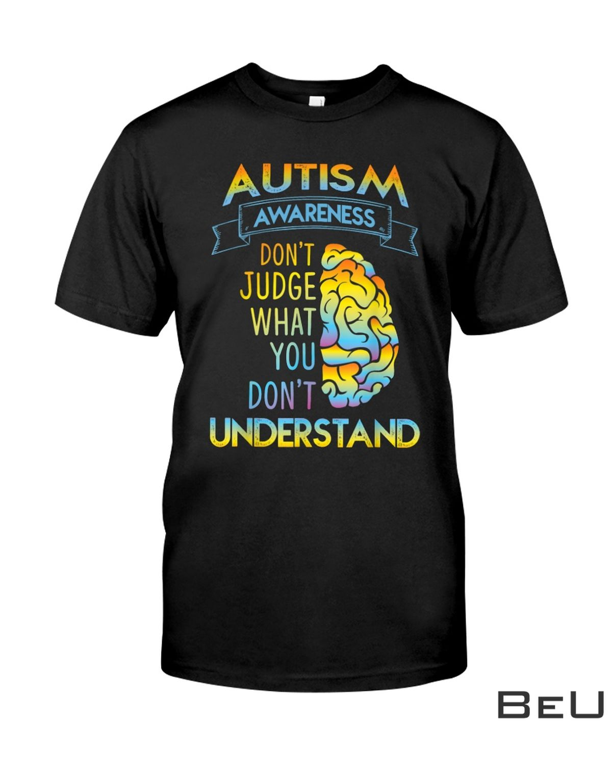 Autism Awareness Don't Judge What You Don't Understand Shirt