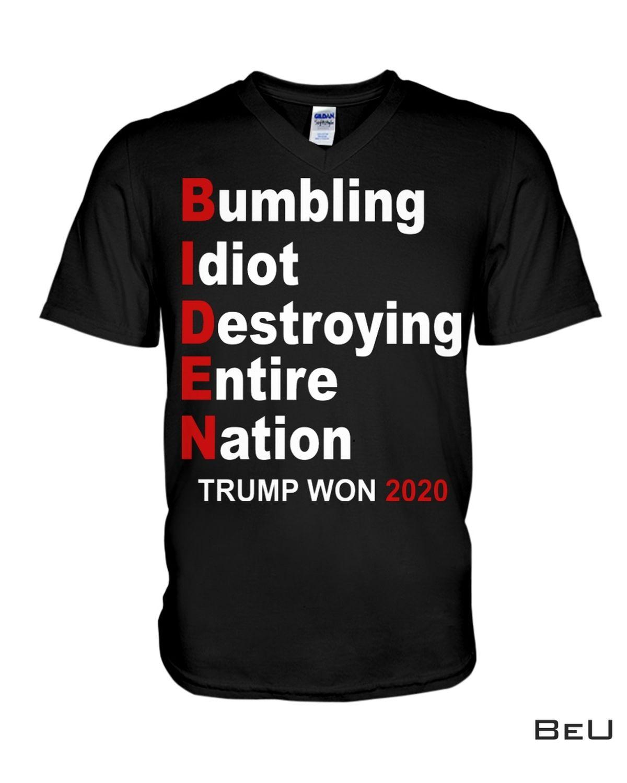 Bumbling Idiot Destroying Entire Nation Trump Won 2020 Shirt x