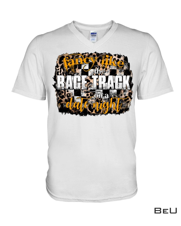 Fancy Like The Racetrack On A Date Night Shirt z