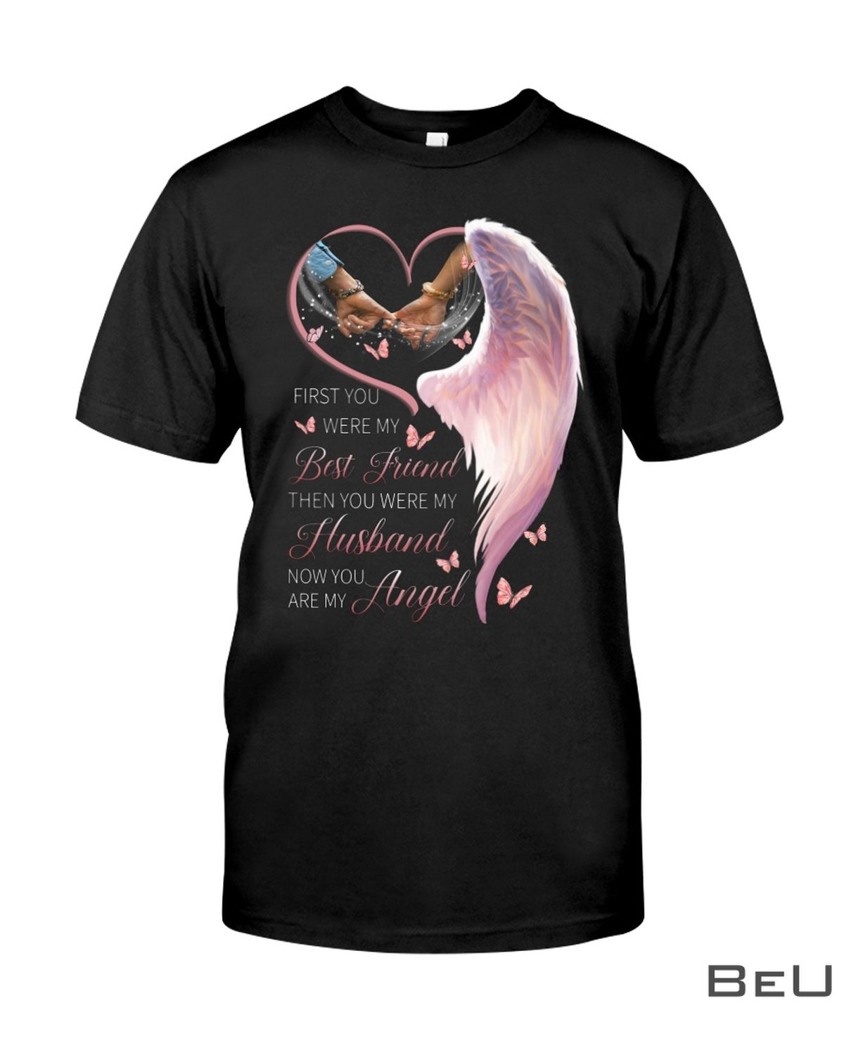 First You Were My Best Friend Then You Were My Husband Now You Are My Angel Shirt