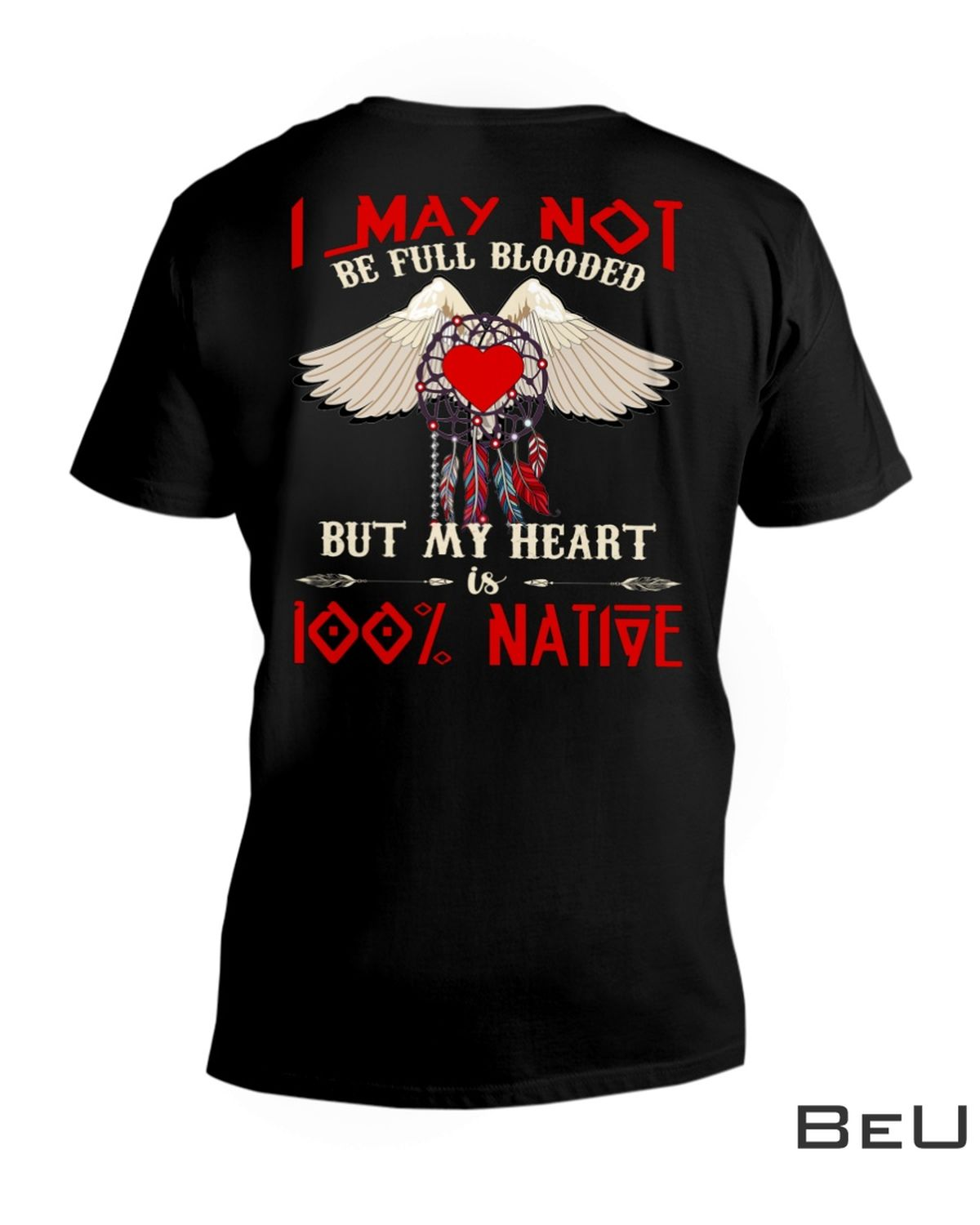 I May Not Be Full Blooded But My Heart 100% Native Shirt c