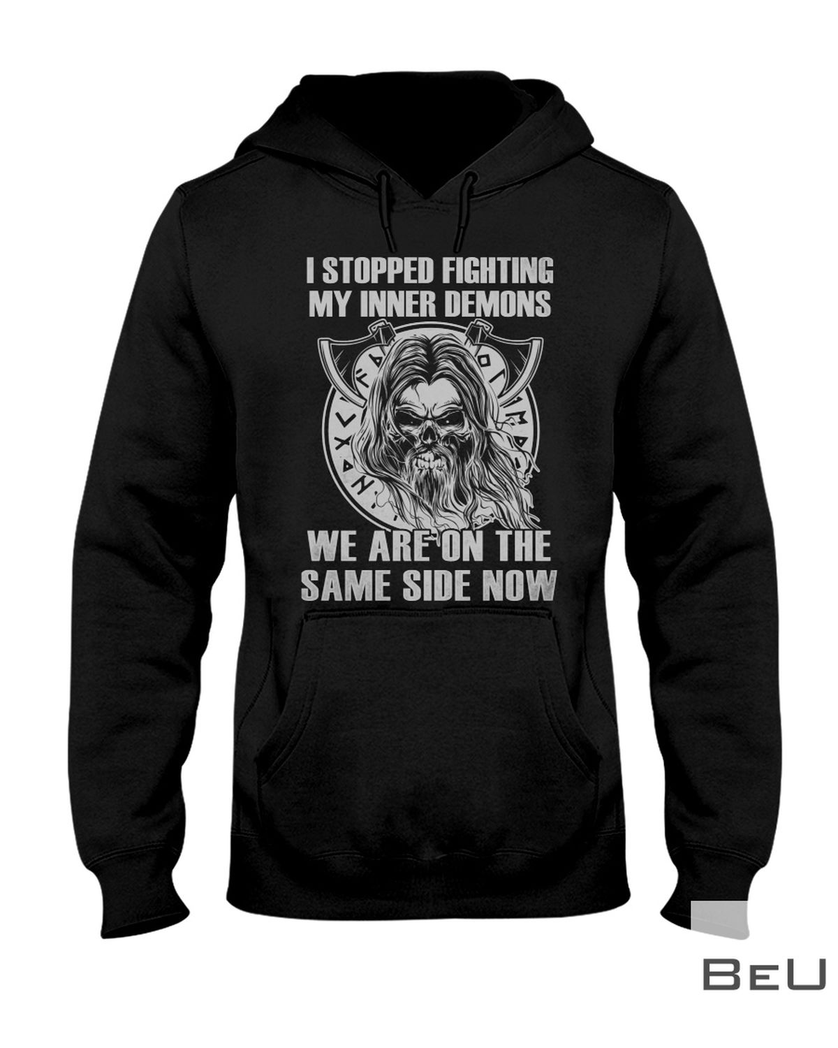 I Stopped Fighting My Inner Demons We Are On The Same Side Now Shirtz