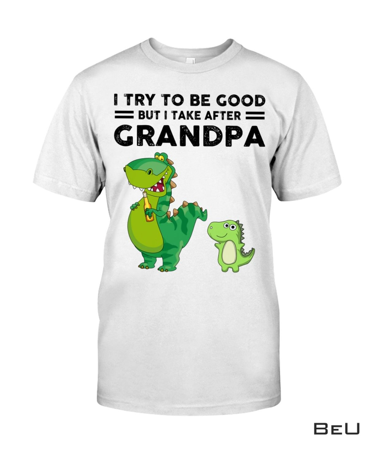 I Try To be Good But I Take After Grandpa Shirt