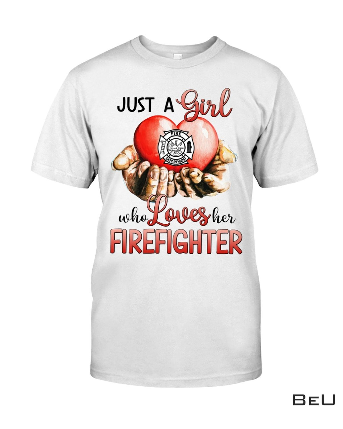 Just A Girl Who Loves Her Firefighter Shirt