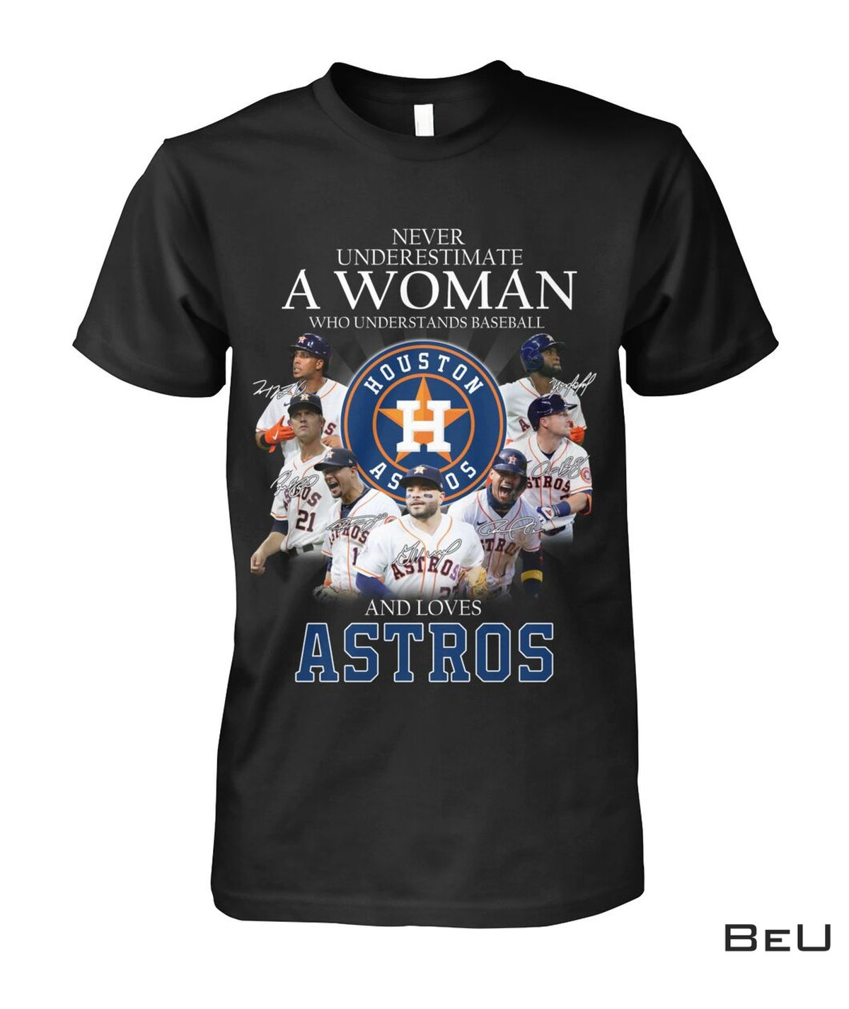 Never Underestimate A Woman Who Understands Basketball And Loves Astros Shirt