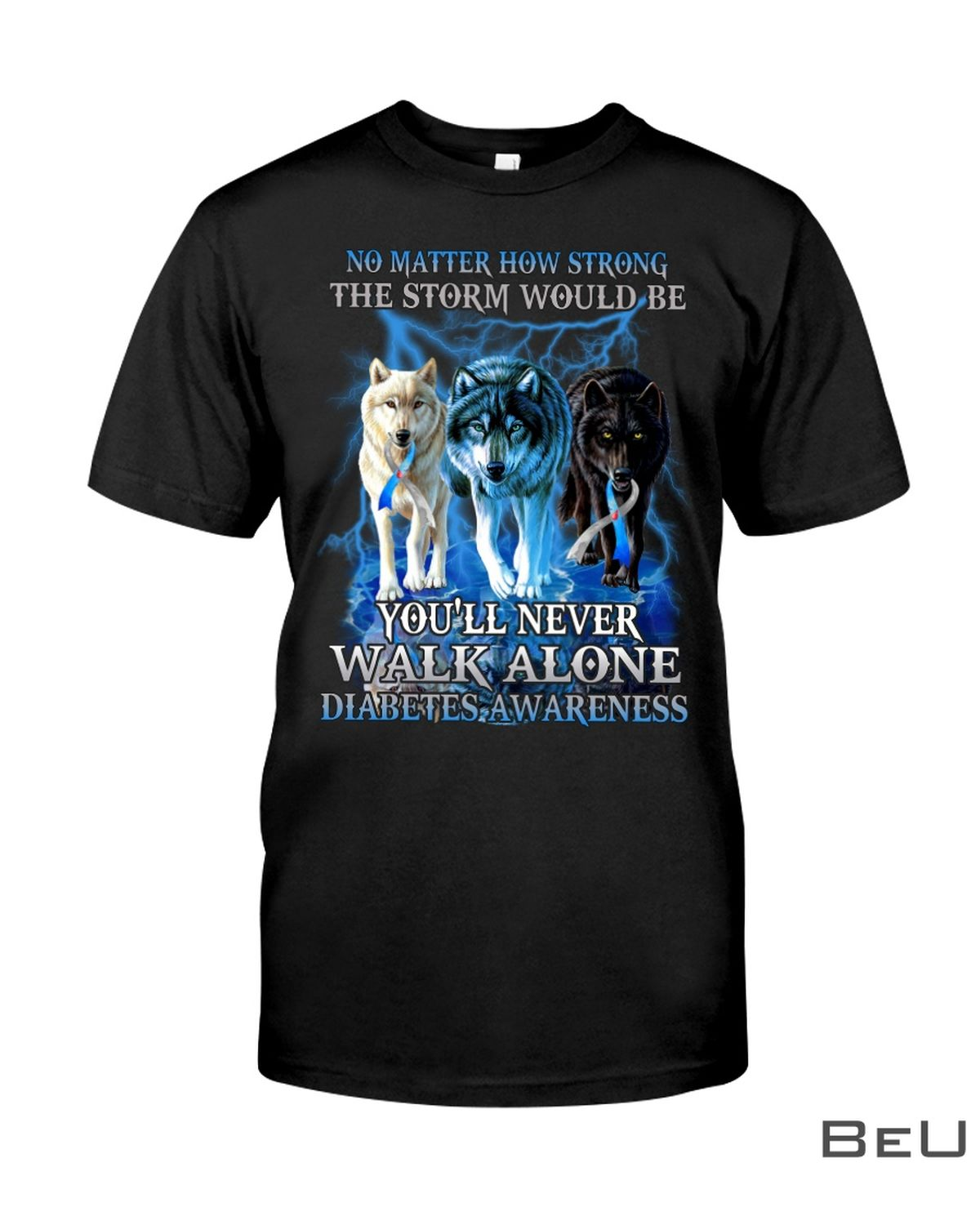 No Matter How Strong The Storm Would Be You'll Never Walk Alone Diabetes Awareness Shirt