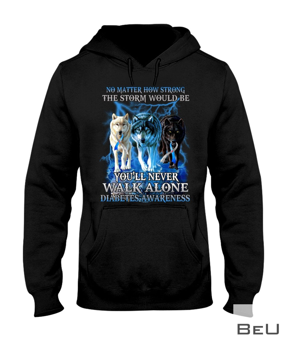 No Matter How Strong The Storm Would Be You'll Never Walk Alone Diabetes Awareness Shirtz