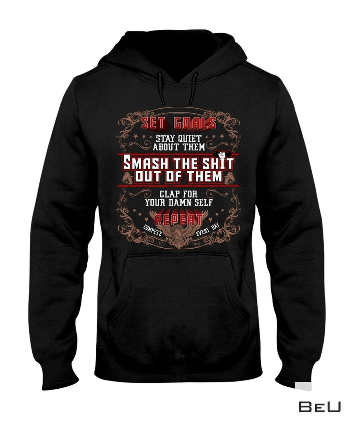 Set Goals Stay Quiet About Them Smash The Shit Out Of Them Shirt z