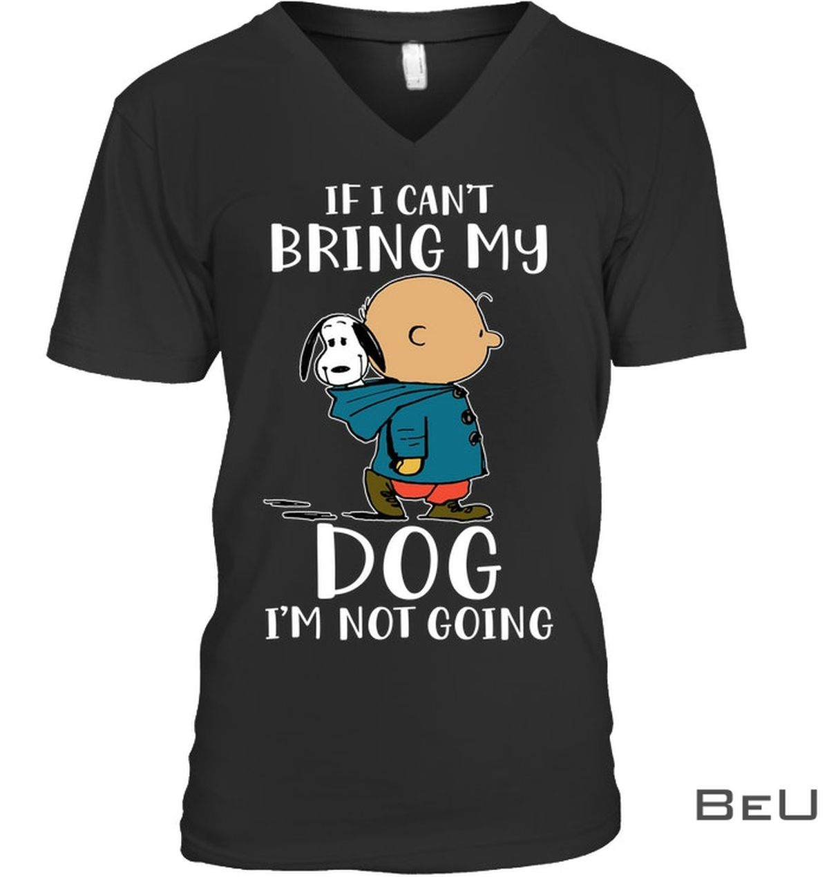 Snoopy If I Can't Bring My Dog I'm Not Going Shirtx
