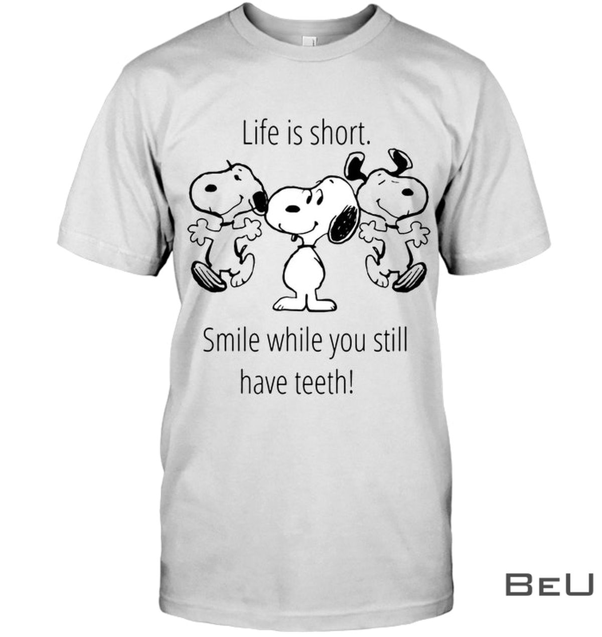 Snoopy Life Is Short Smile While You Still Have Teeth Shirt