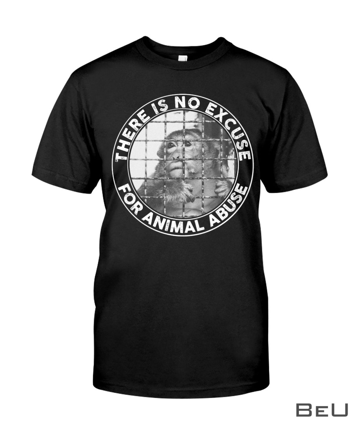 The Is No Excuse For Animal Abuse Shirt