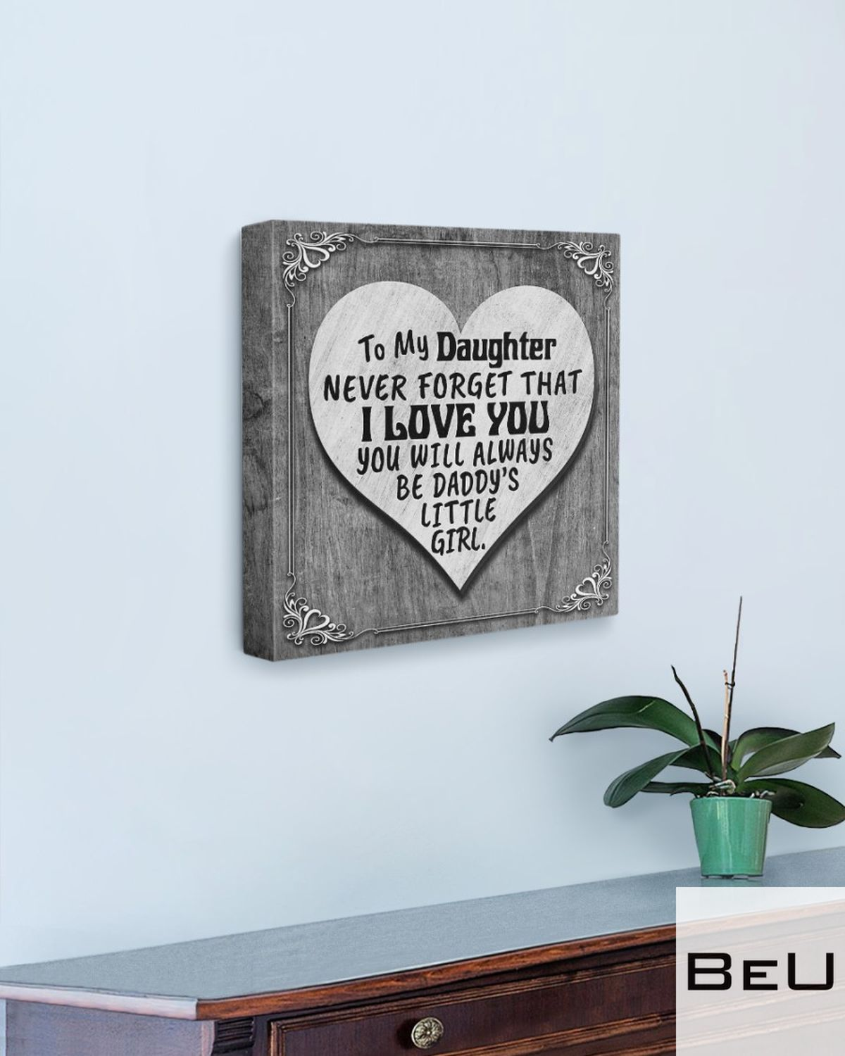 To My Daughter Never Forget That I Love You You Will Always Be Daddy's Little Girl Canvasz