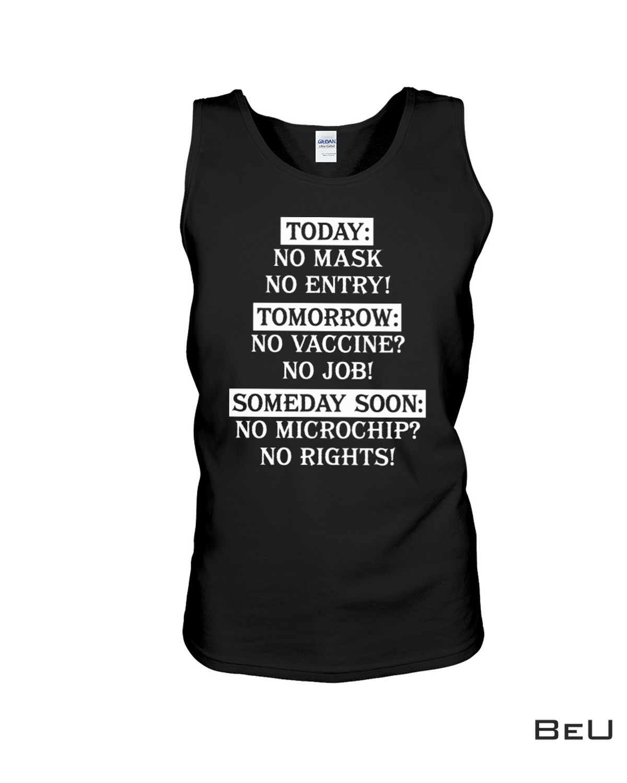 Amazing Today No Mask No Entry Tomorrow No Vaccine No Job Someday Soon No Microchip No Rights Shirt