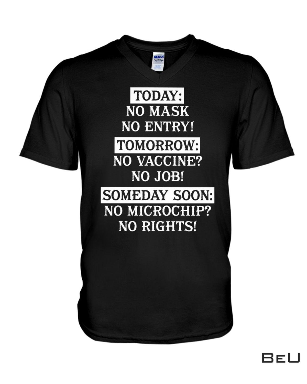 Adorable Today No Mask No Entry Tomorrow No Vaccine No Job Someday Soon No Microchip No Rights Shirt