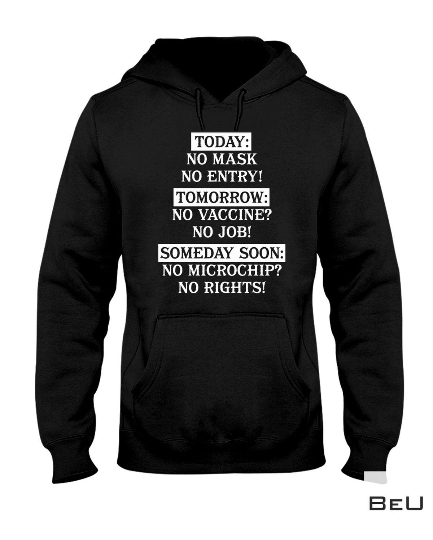 Absolutely Love Today No Mask No Entry Tomorrow No Vaccine No Job Someday Soon No Microchip No Rights Shirt