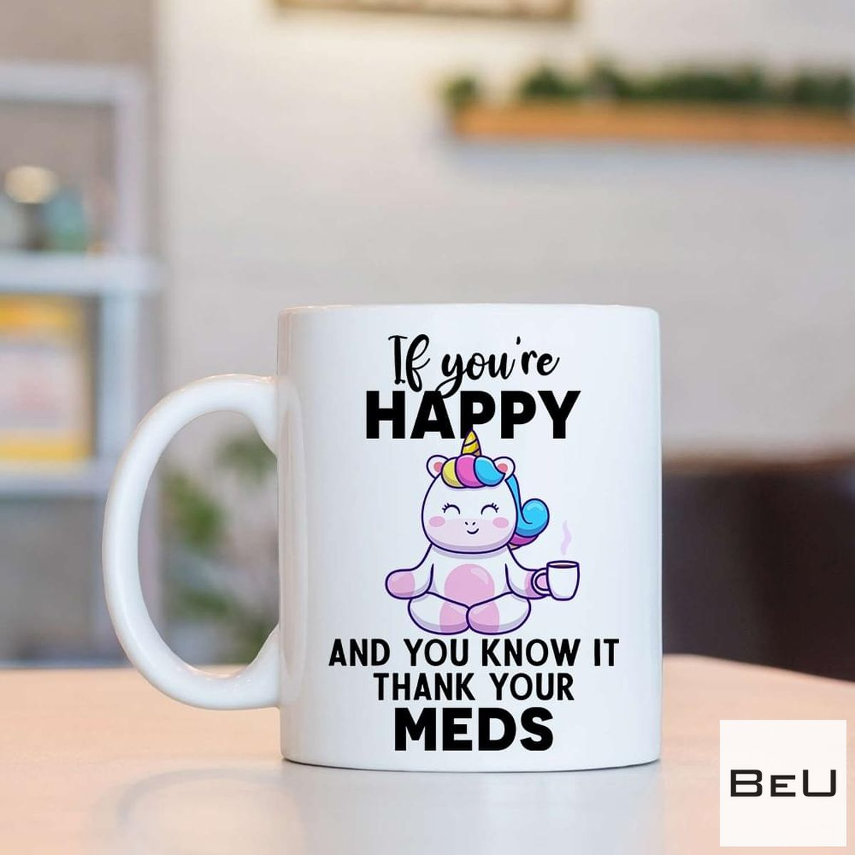 Gorgeous Unicorn If You Happy And You Know It Thank Your Meds Mug