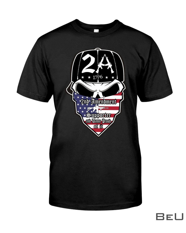 2A 1776 2nd Amendment Supporter And Damn Proud Of It Skull Shirt