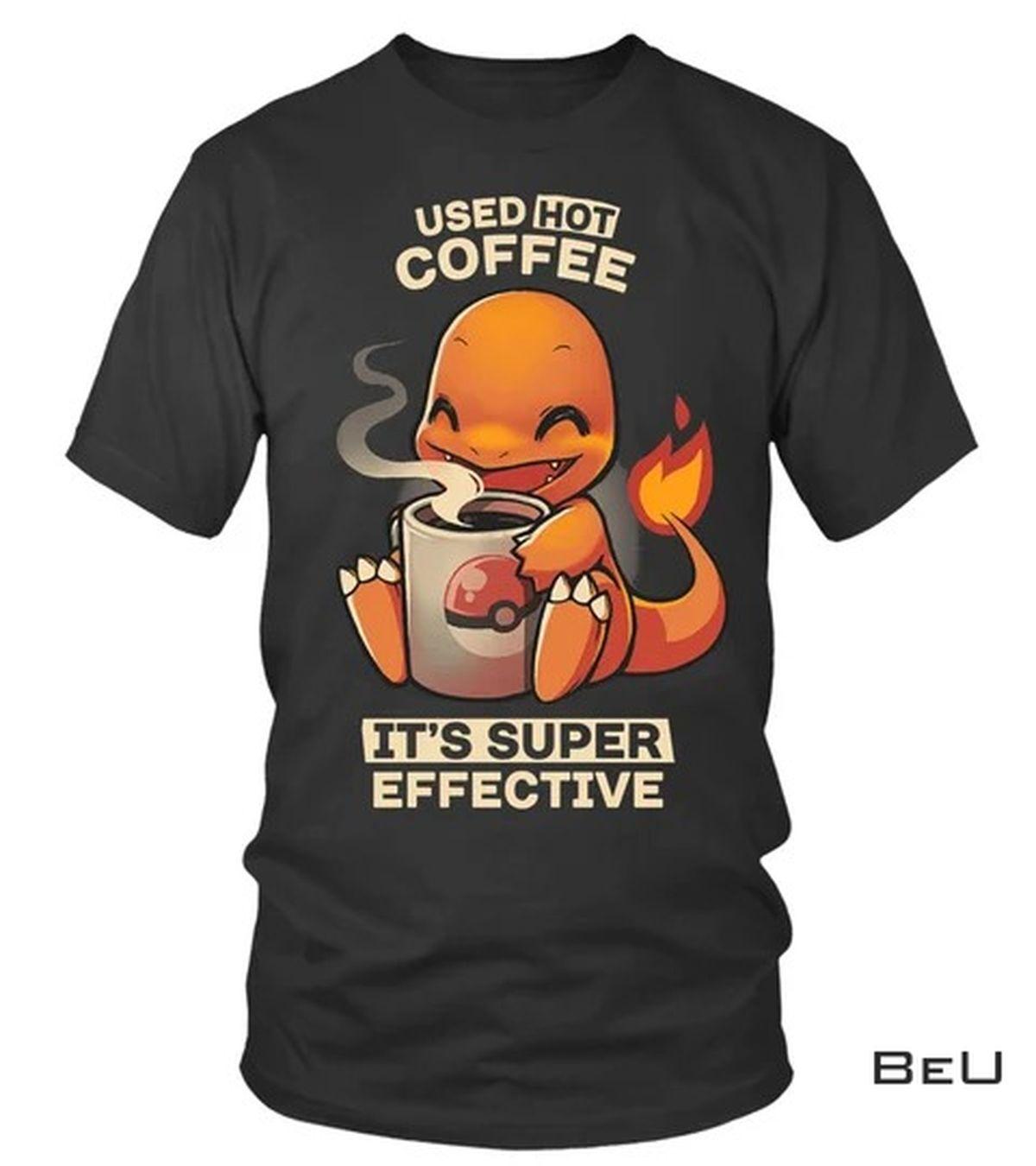 Pokemon Used Hot Coffee It's Super Effective Shirt