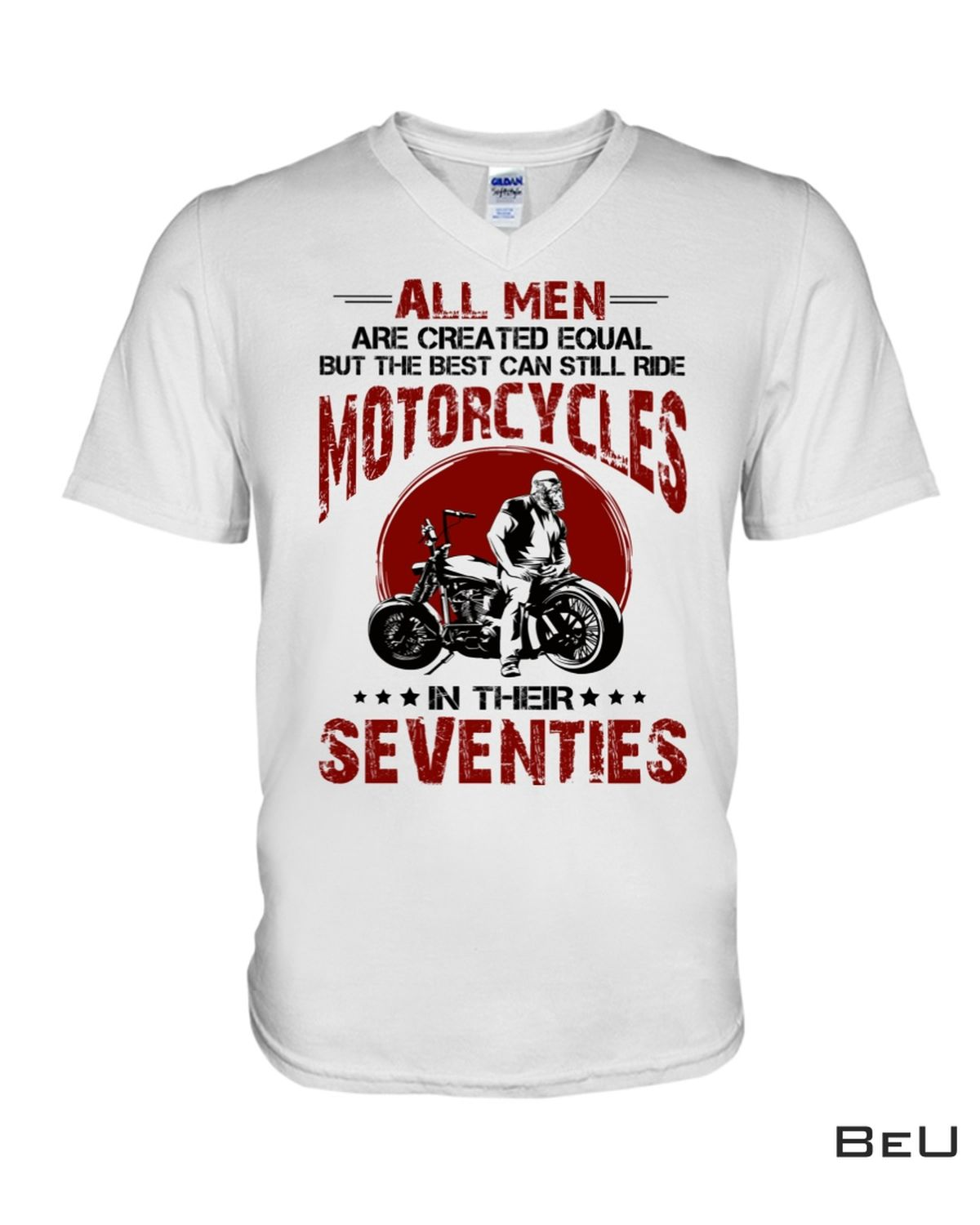 Where To Buy All Men Are Created Equal But The Best Can Still Ride Motorcycles In Their Seventies Shirt, hoodie, tank top