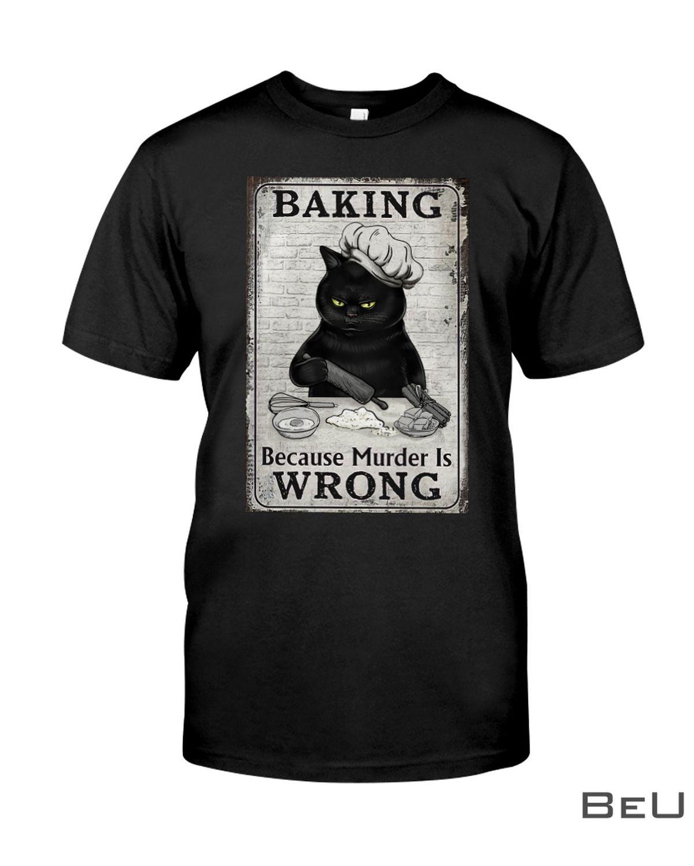 Baking Because Murder Is Wrong Cat Shirt