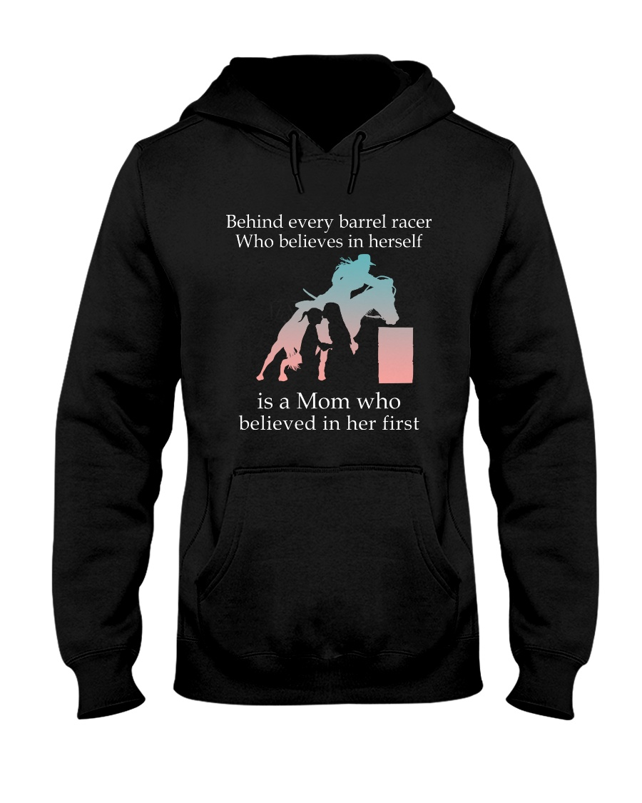 Behind Every Barrel Racer Who Believes In Herself Is A Mom Who Believed In Her First hoodie