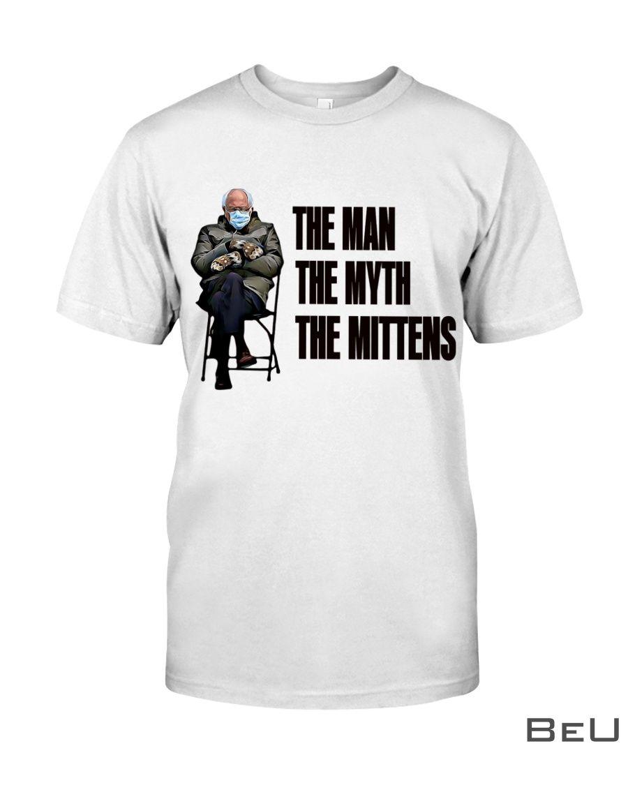 Bernie Sanders' inauguration mittens meme The man The myth The Mittens Shirt