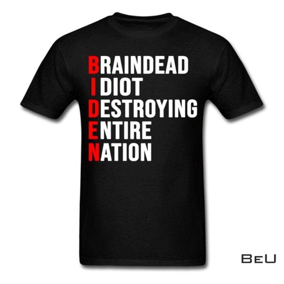 Biden Brain Dead Idiot Destroying Entire Nation Shirt