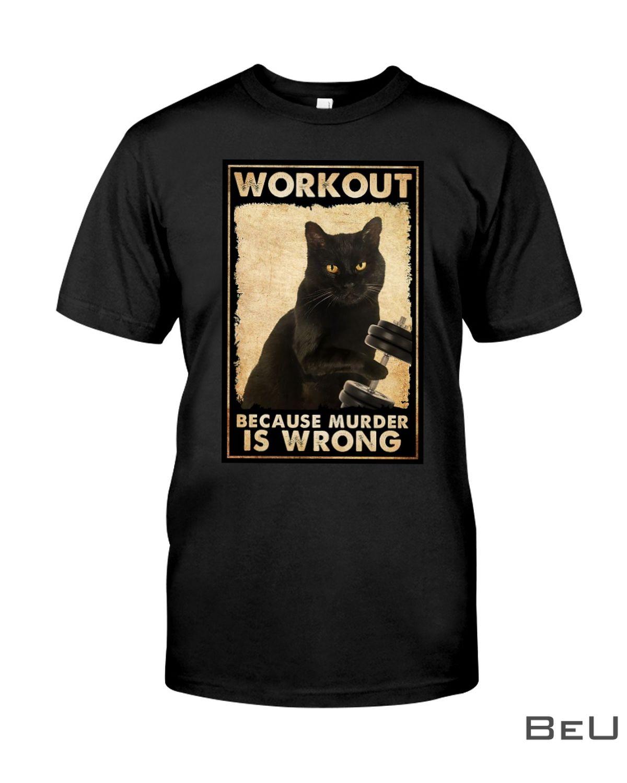 Black Cat Workout Because Murder Is Wrong Shirt