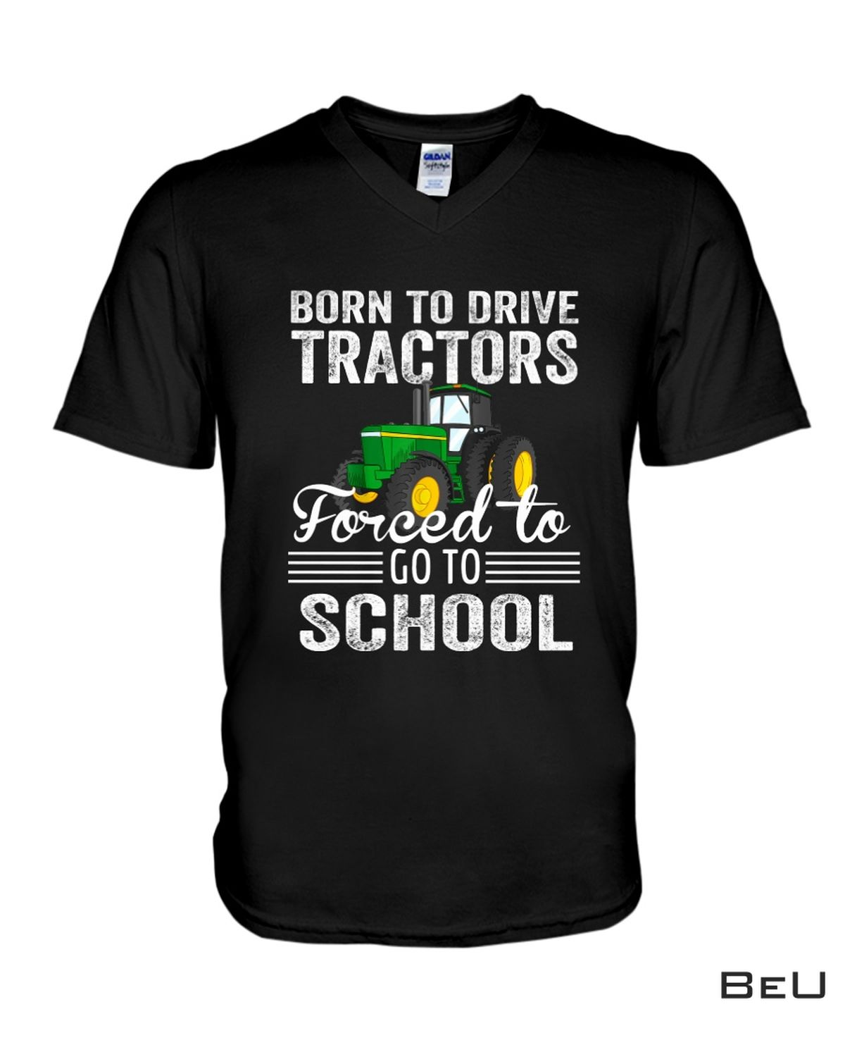 Free Ship Born To Drive Tractors Forced To Go To School Farmer Farming Tractor Shirt, hoodie, tank top