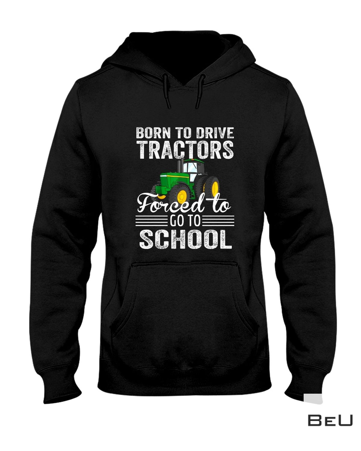 Beautiful Born To Drive Tractors Forced To Go To School Farmer Farming Tractor Shirt, hoodie, tank top