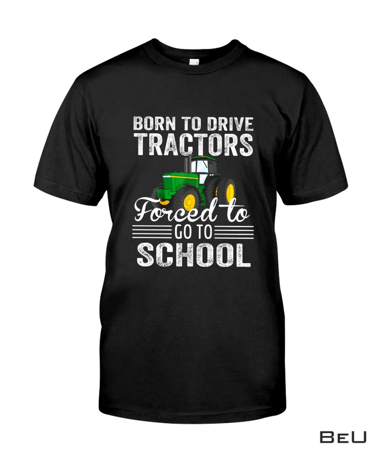 Born To Drive Tractors Forced To Go To School Farmer Farming Tractor Shirt, hoodie, tank top