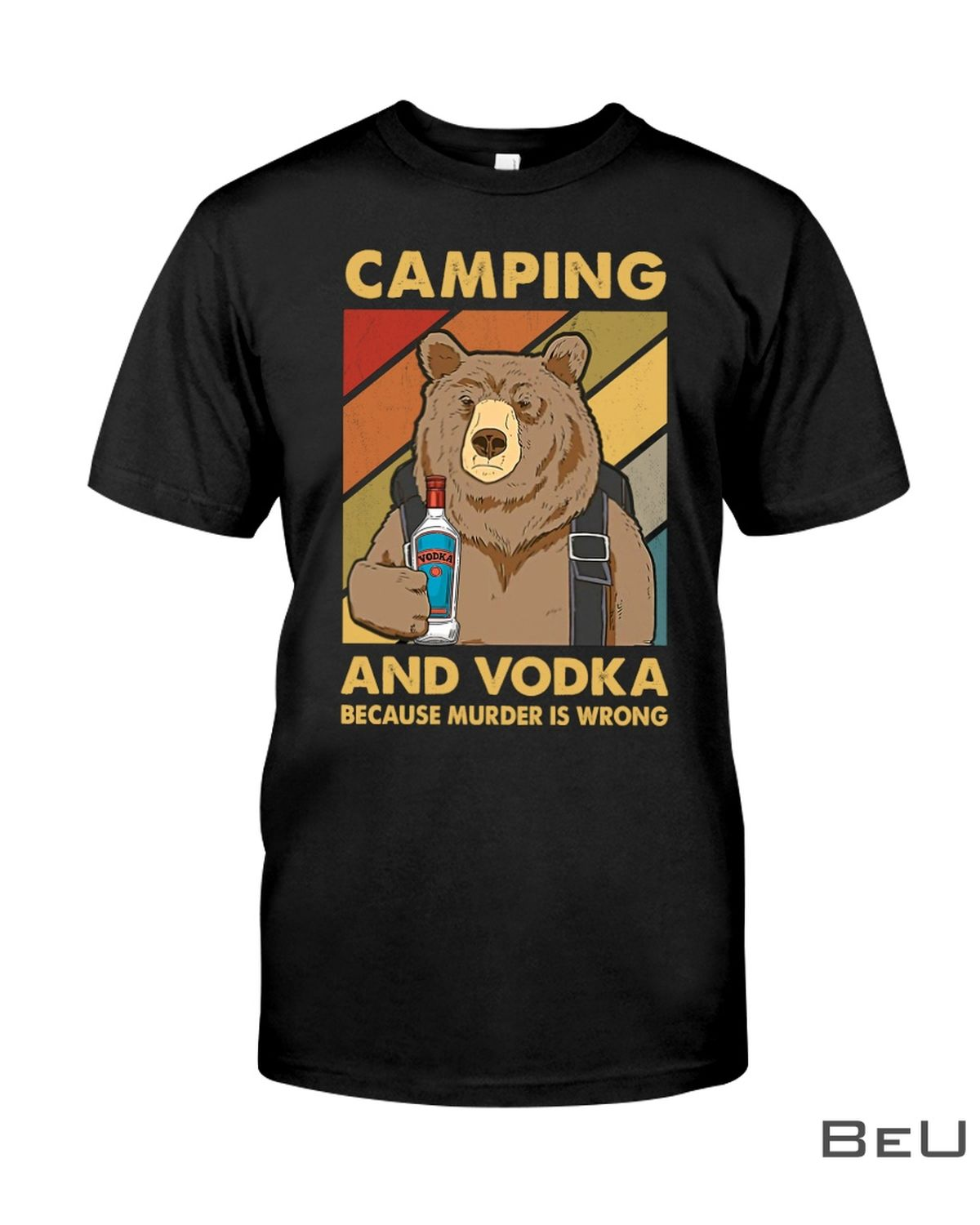 Camping And Vodka Because Murder Is Wrong Shirt
