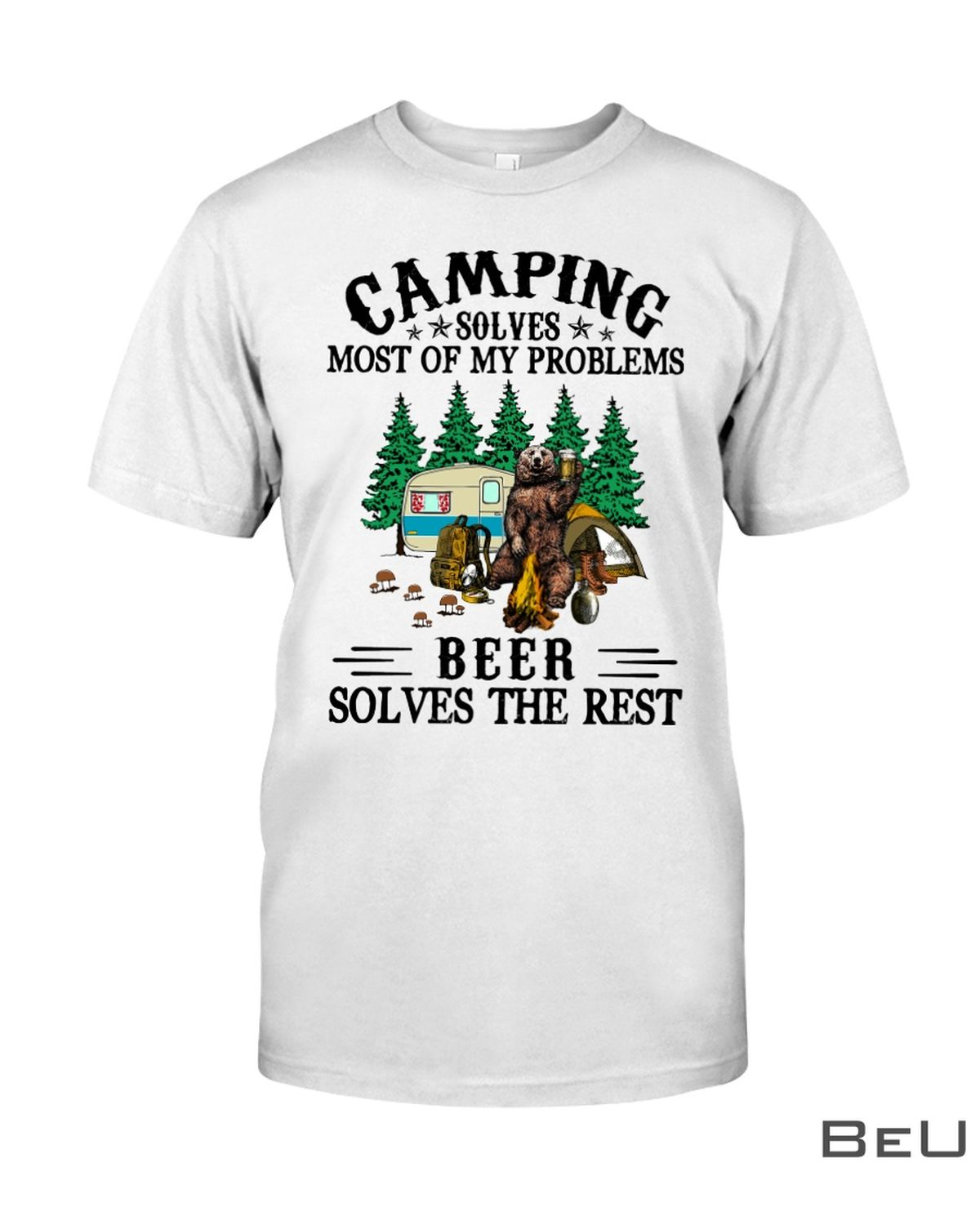 Camping Solves Most Of My Problems Beer Solves The Rest Shirtz