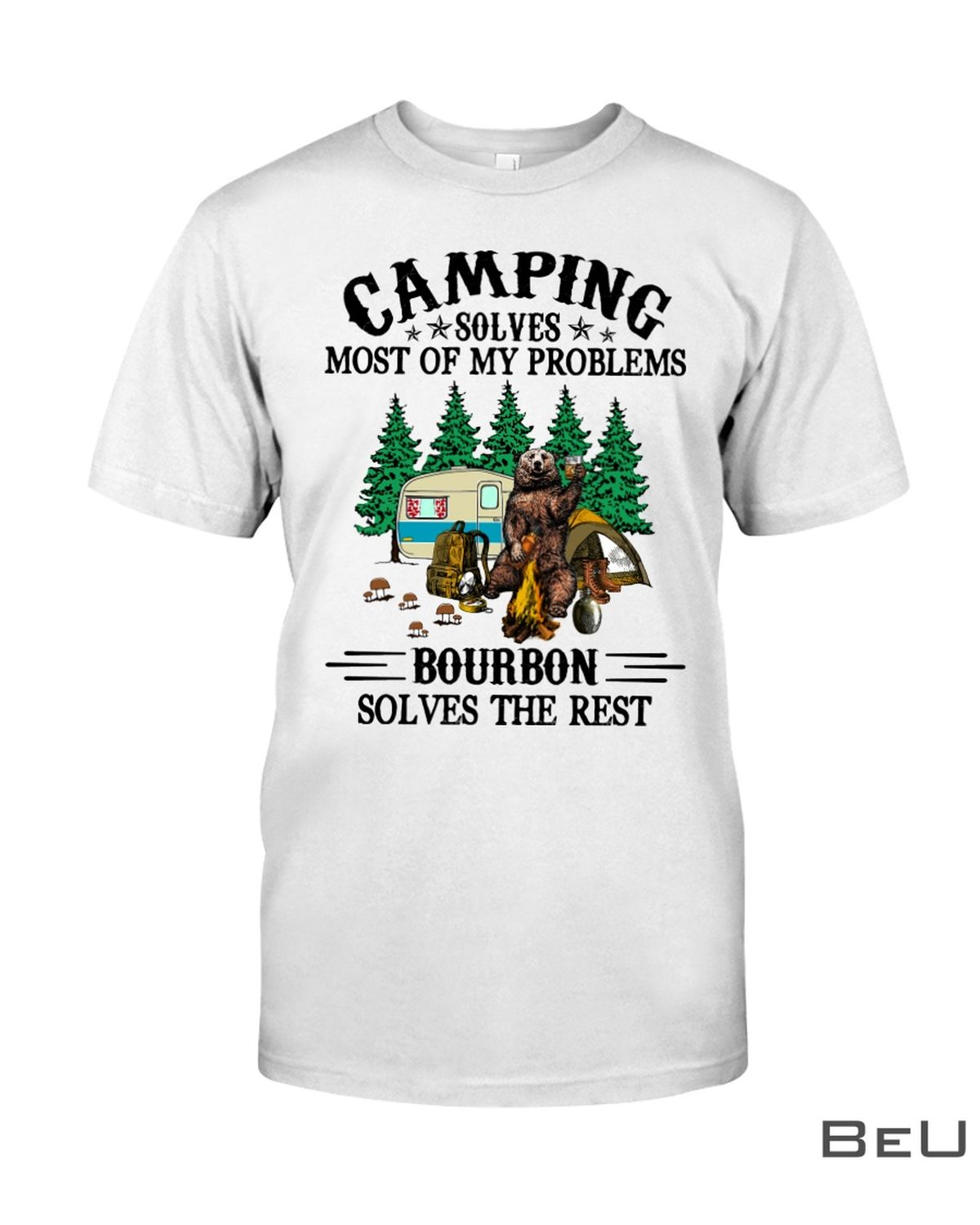Camping Solves Most Of My Problems - Bourbon Solves The Rest Shirt