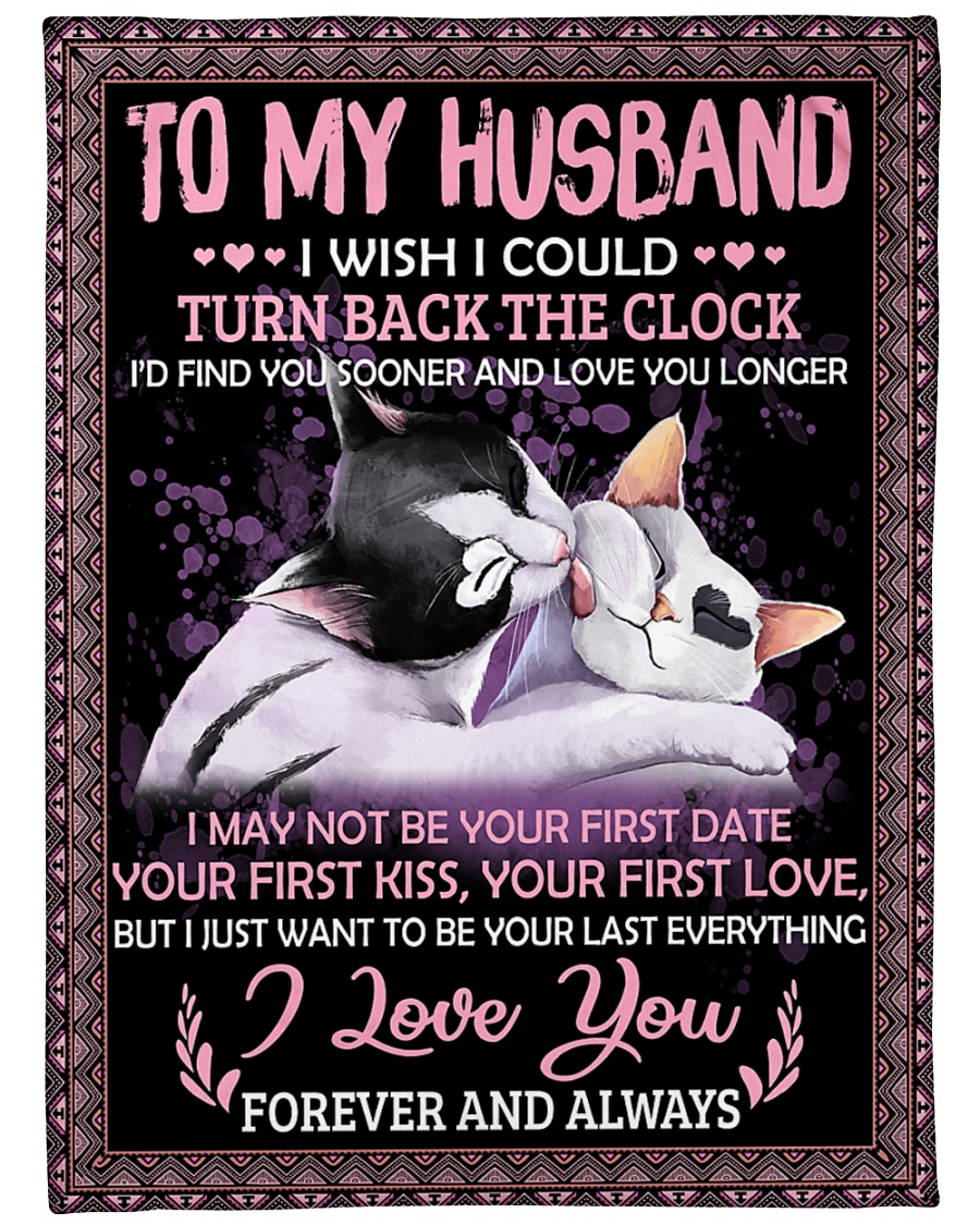 Cat To My Husband I Wish I Could Turn Back The Clock I'd Find You Sooner And Love You Longer Fleece Blanket 4