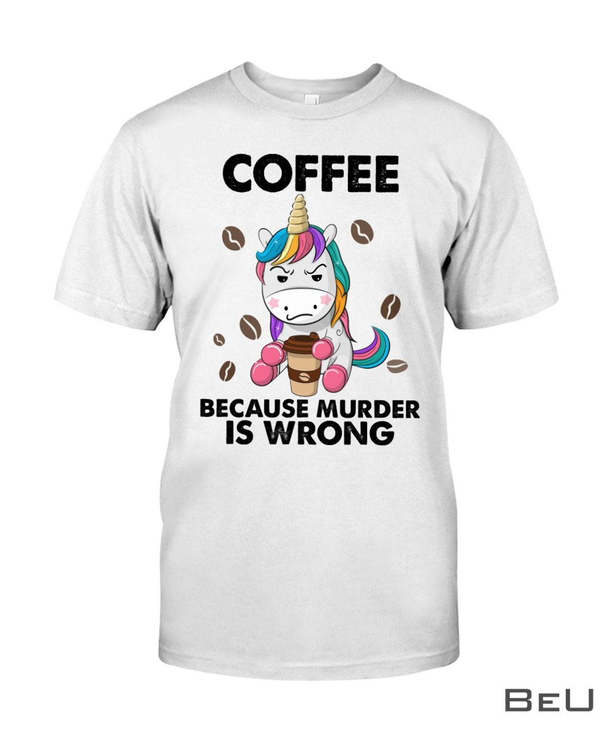 Coffee Because Murder Is Wrong Shirt