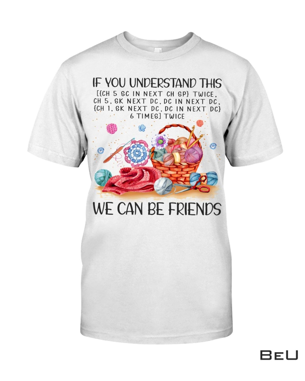Crochet If You Understand It We Can Be Friends Shirt, hoodie, tank top
