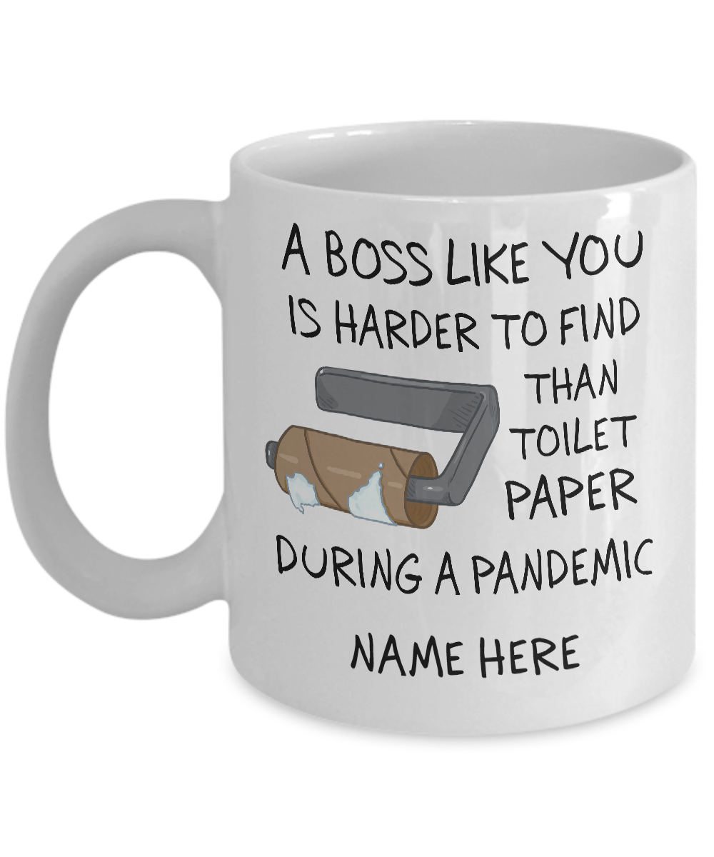 Custom Name A boss like you is harder to find than toilet paper during a pandemic personalized mug