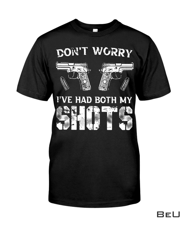 Don't Worry I've Had Both My Shots Gun Shirt, hoodie