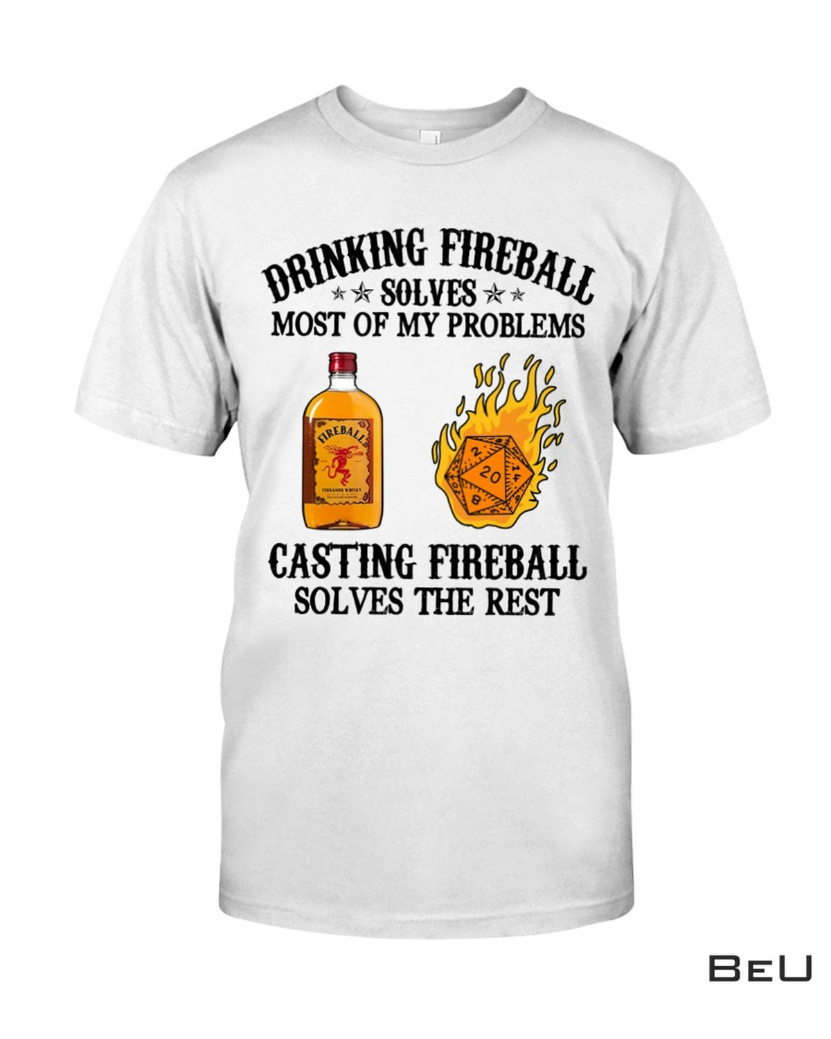 Drinking Fireball Solves Most Of My Problems Casting Fireball Solves The Rest Shirt, hoodie, tank top